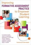 Improving Formative Assessment Practice to Empower Student Learning by E. Caroline Wylie, Arlen R. Gullickson, Katharine Cummings, Paula E. Egelson, Lindsay A. Noakes, Kelley M. Norman, and Sally A. Veeder