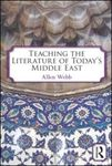 Teaching the Literature of Today's Middle East by Allen Webb, David Alvarez, Blain H. Auer, Monica Mona Eraqi, Jeffrey A. Patterson, and Vivan Steemers