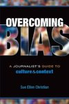 Overcoming Bias : A Journalist's Guide to Culture & Context
