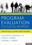 Program Evaluation for Social Workers : Foundations of Evidence-Based Programs by Richard M. Grinnell Jr., Peter A. Gabor, and Yvonne Unrau