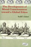 The Development of Moral Consciousness Toward a Global Ethos by Rudolf Siebert