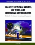 Security in Virtual Worlds, 3D Webs, and Immersive Environments : Models for Development, Interaction and Management by Alan Rea
