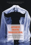 Japanese Theatre Transcultural: German and Italian Intertwinings by Stanca Scholz-Cionca and Andreas Regelsberger