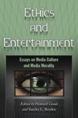 Ethics And Entertainment Essays On Media Culture And Media Morality  Ethics And Entertainment Essays On Media Culture And Media Morality By  Sandra Borden And Howard Good Persuasive Essay Topics For High School also English Essay Ideas  Easy Writing Services