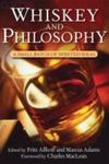 Whiskey and Philosophy: A Small Batch of Spirited Ideas by Fritz Allhoff and Marcus P. Adams