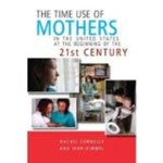 The Time Use of Mothers in the United States at the Beginning of the 21st Century by Rachel Connelly and Jean Kimmel
