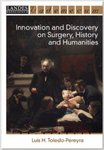 Innovation and Discovery on Surgery, History and Humanities by Luis Toledo-Pereyra