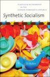 Synthetic Socialism: Plastics & Dictatorship in the German Democratic Republic