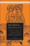 Women and Medieval Epic: Gender, Genre, and the Limits of Epic Masculinity