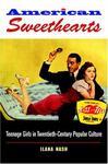 American Sweethearts: Teenage Girls in Twentieth-Century Popular Culture