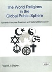 The World Religions in the Global Public Sphere: Towards Concrete Freedom and Material Democracy by Rudolf Siebert, Michael Ott, and Karen Shoup-Pilarski