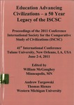Education Advancing Civilizations--A 50 Year Legacy of the ISCSC: Proceedings of the 2011 Conference, International Society for the Comparative Study of Civilizations (ISCSC): 41st International Conference, Tulane University, New Orleans, LA, USA, June 2-4, 2011