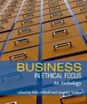 Business in Ethical Focus: An Anthology by Fritz Allhoff and Anand J. Vaidya