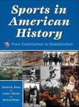 Sports in American History: From Colonization to Globalization by Gerald R. Gems, Linda J. Borish, and Gertrud Pfister