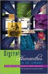 Digital Humanities in the Library: Challenges and Opportunities for Subject Specialists by Arianne Hartsell-Gundy, Laura Braunstein, Liorah Golomb, and Kathleen Langan