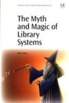 The Myth and Magic of Library Systems by Keith J. Kelley
