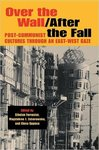 Over the wall/after the fall: post-communist cultures through an East-West gaze