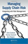 Managing Supply Chain Risk : Integrating with Risk Management by Sime Curkovic, Thomas Scannell, and Bret Wagner