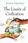 The Limits of Civilization (Focus on Civilizations and Cultures) by Andrew Targowski