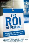 The ROI of Pricing: Measuring the Impact and Making the Business Case by Stephan Liozu and Andreas Hinterhuber