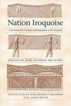 Nation Iroquoise: A Seventeenth-Century Ethnography of the Iroquois by José António Brandão