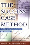 The Success Case Method: Find Out Quickly What's Working and What's Not by Robert O. Brinkerhoff