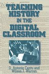 Teaching History in the Digital Classroom by D. Antonio Cantu and Wilson J. Warren