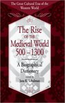 The Rise of the Medieval World 500-1300: A Biographical Dictionary