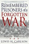 Remembered Prisoners of a Forgotten War: An Oral History of Korean War POWs by Lewis H. Carlson