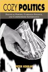 Cozy Politics: Political Parties, Campaign Finance, and Compromised Governance by Peter Kobrak