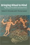 Bringing Ritual to Mind: Psychological Foundations of Cultural Forms by Robert N. McCauley and E. Thomas Lawson