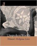 Unspoken Worlds: Women's Religious Lives