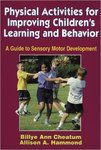 Physical Activities for Improving Children's Learning and Behavior by Billye Ann Cheatum and Allison Hammond