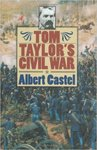 Tom Taylor's Civil War by Thomas Thomson Taylor, Albert Castel, and Margaret Antoinette White Taylor