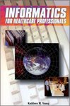 Informatics for Healthcare Professionals by Kathleen M. Young