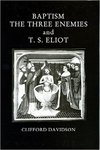 Baptism, the Three Enemies, and T.S. Eliot