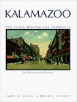 Kalamazoo, the Place Behind the Products by Larry B. Massie and Peter J. Schmitt