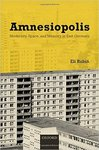 Amnesiopolis: Modernity, Space, and Memory in East Germany