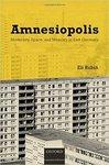 Amnesiopolis: Modernity, Space, and Memory in East Germany by Eli Rubin