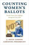 Counting Women's Ballots: Female Voters from Suffrage through the New Deal by Kevin Corder and Christina Wolbrecht