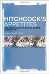Hitchcock's Appetites: The Corpulent Plots of Desire and Dread by Casey McKittrick