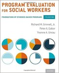 Program Evaluation for Social Workers: Foundations of Evidence-Based Programs by Richard M. Grinnell, Peter A. Gabor, and Yvonne Unrau