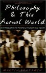 Philosophy & This Actual World: An Introduction to Practical Philosophical Inquiry by Martin Benjamin
