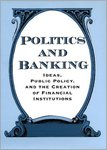 Politics and Banking: Ideas, Public Policy, and the Creation of Financial Institutions by Susan Hoffmann