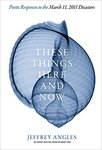 These Things Here and Now by Jeffrey Angles