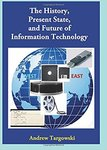 The History, Present State, and Future of Information Technology by Andrew Targowski, T. Grandon Gill, and Dominik Sankowski