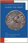 A Companion to Alfred the Great by Nicole G. Discenza and Paul Szarmach