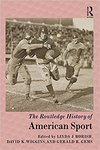 The Routledge History of American Sport by Linda Borish, David K. Wiggins, and Gerald R. Gems