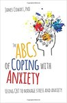 The ABCS of Coping with Anxiety: Using CBT to manage stress and anxiety by James Cowart
