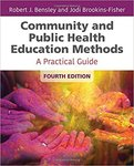 Community and Public Health Education Methods: A Practical Guide by Robert J. Bensley and Jodi Brookins-Fisher